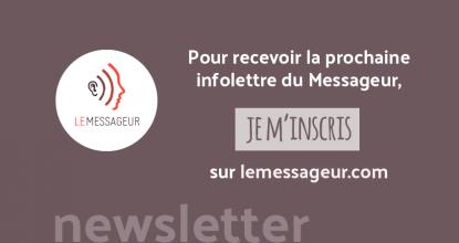 Pour Recevoir Par E-mail La Prochaine Infolettre Du Messageur, C'est Le Moment De Vous Inscrire !