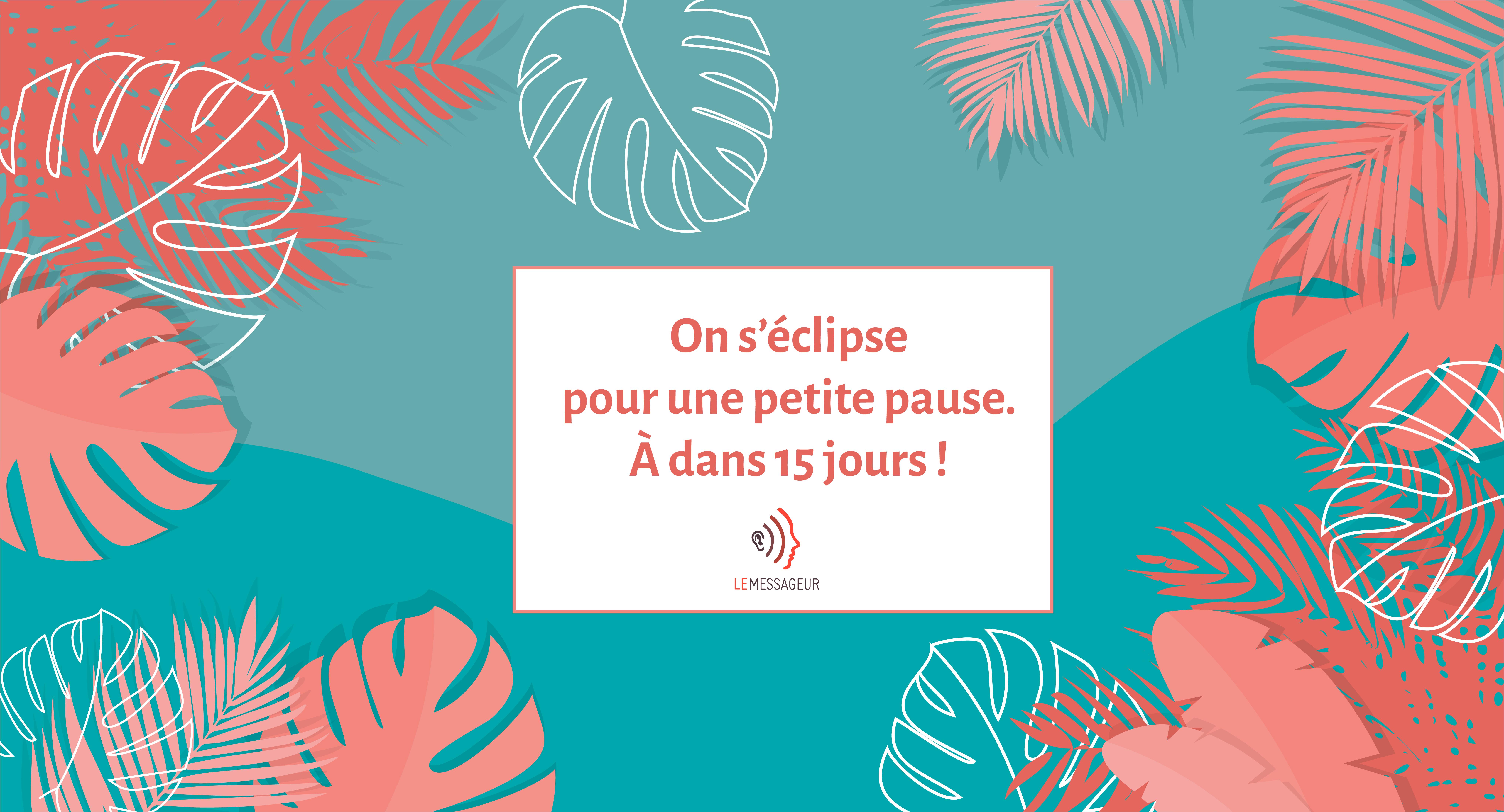 Pause Estivale Des Messageurs, Du 1er Au 15 Août 2021